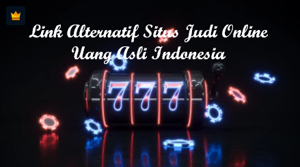 Link Alternatif Situs Judi Online Uang Asli Indonesia